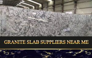 Granite Slab Suppliers Near Me