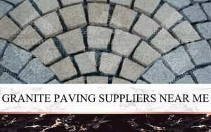 Granite Paving Suppliers Near Me