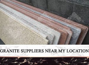 Granite Suppliers Near My Location
