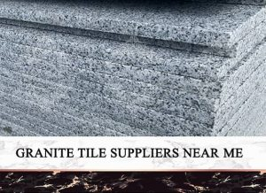 Granite Tile Suppliers Near Me